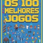 """""""Os 100 melhores jogos"""" traz os principais games de todos os tempos"""