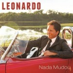 """""""Nada Mudou"""" é o novo CD de Leonardo"""